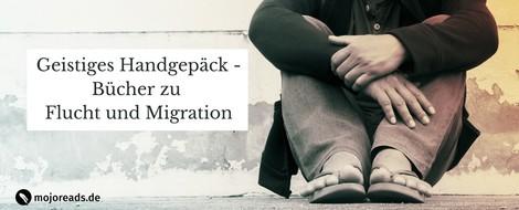 Geistiges Handgepäck – Bücher zu Flucht und Migration